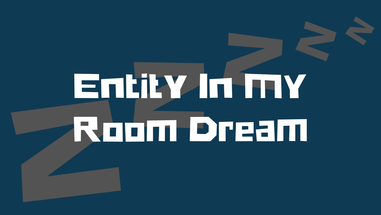 entity in my room dream