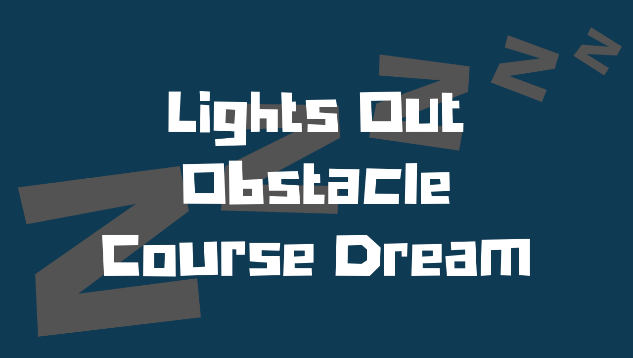 lights out obstacle couse dream