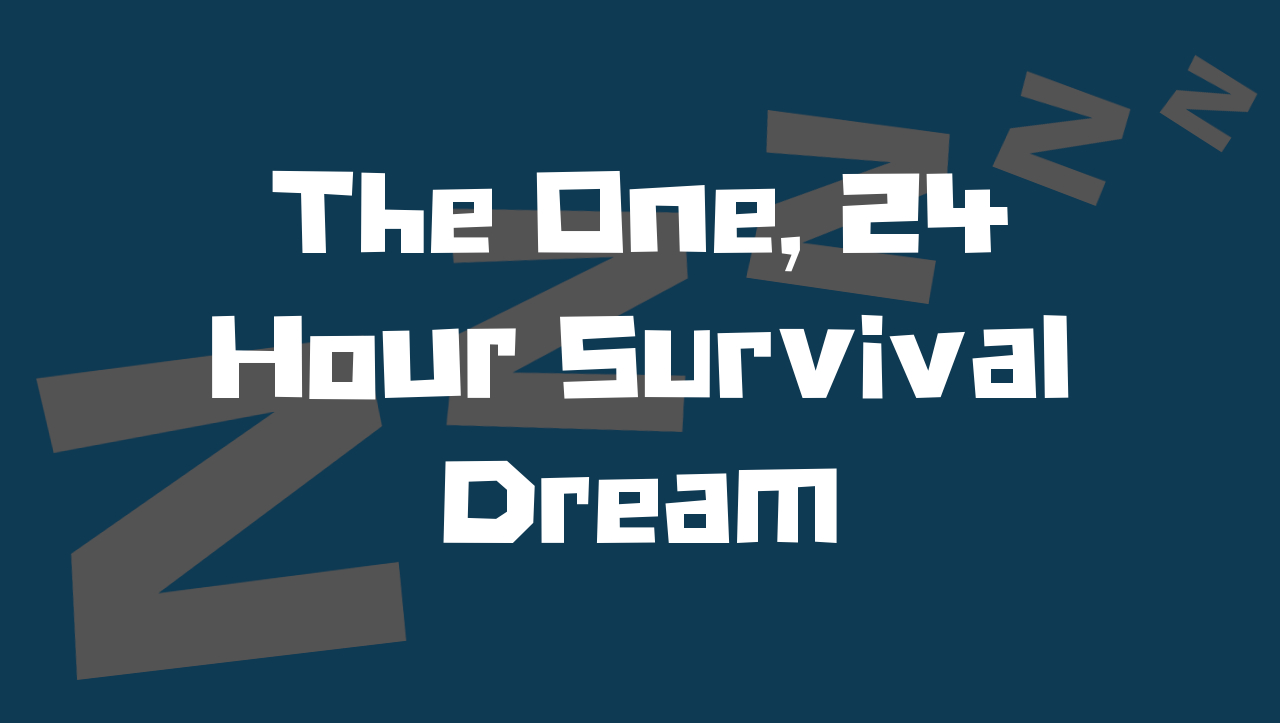 the one 24 hour survival dream